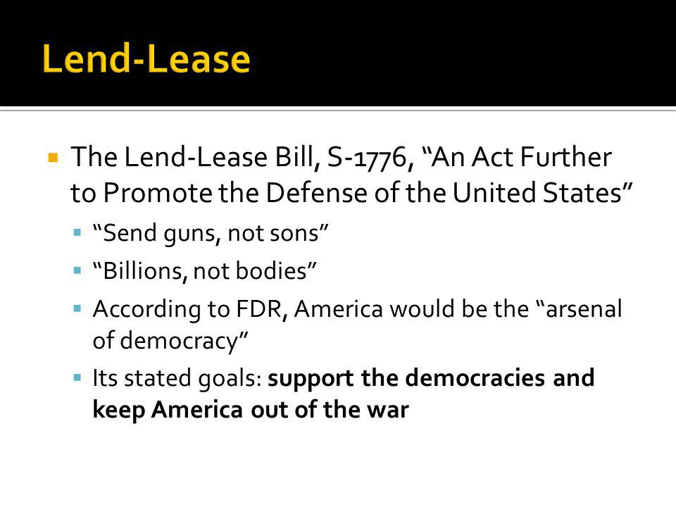 Lend-Lease The Lend-Lease Bill, S-1776, An Act Further to Promote the Defense of the United States