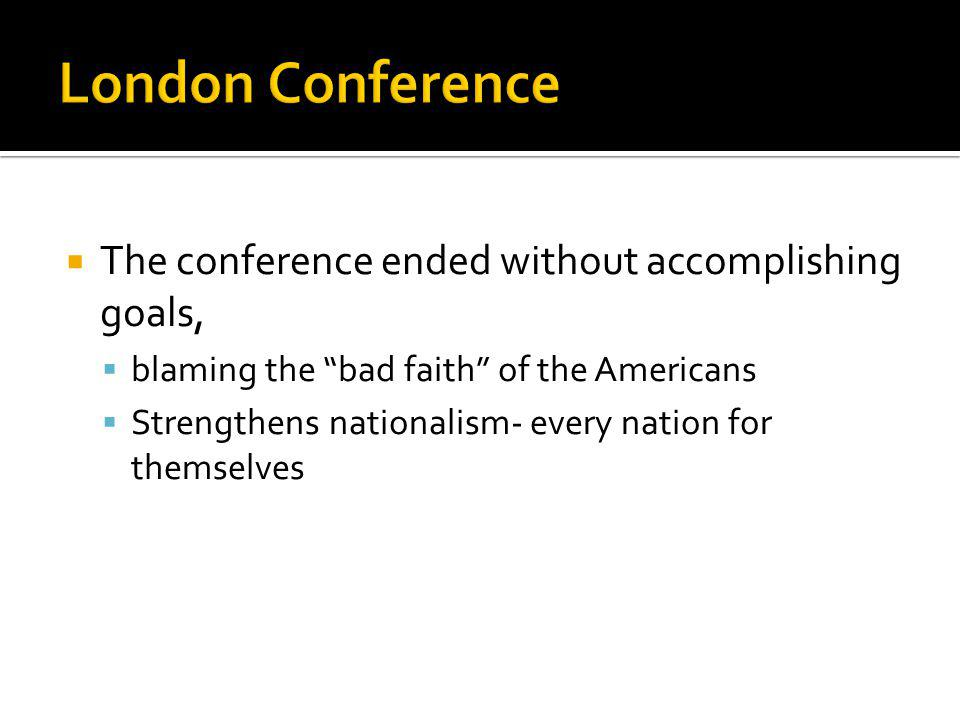 London Conference The conference ended without accomplishing goals,