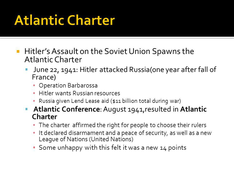 Atlantic Charter Hitler's Assault on the Soviet Union Spawns the Atlantic Charter.