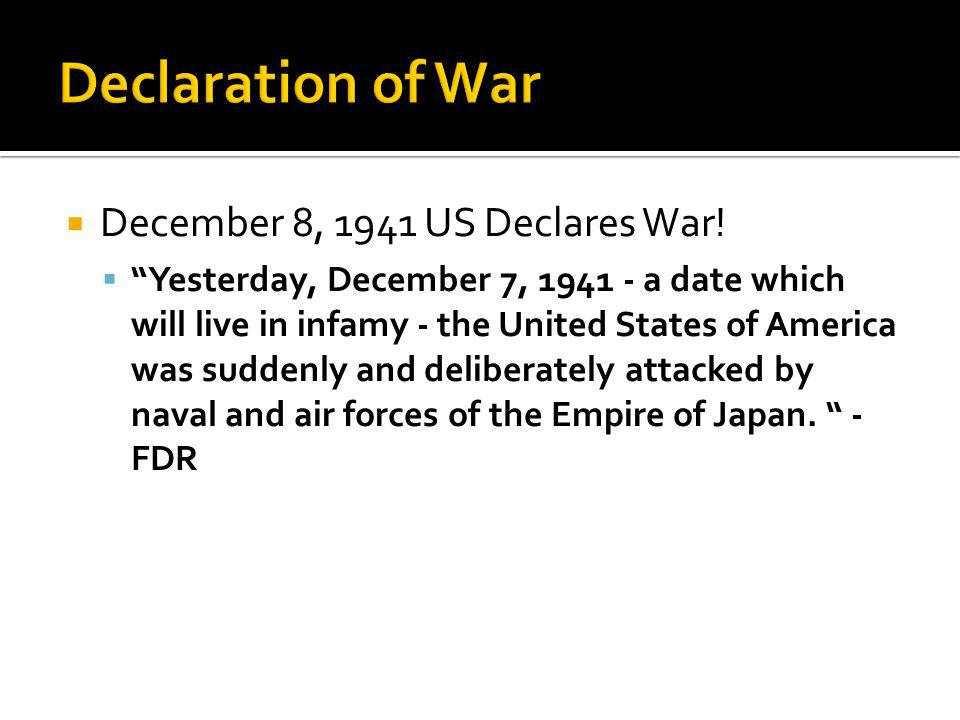 Declaration of War December 8, 1941 US Declares War!