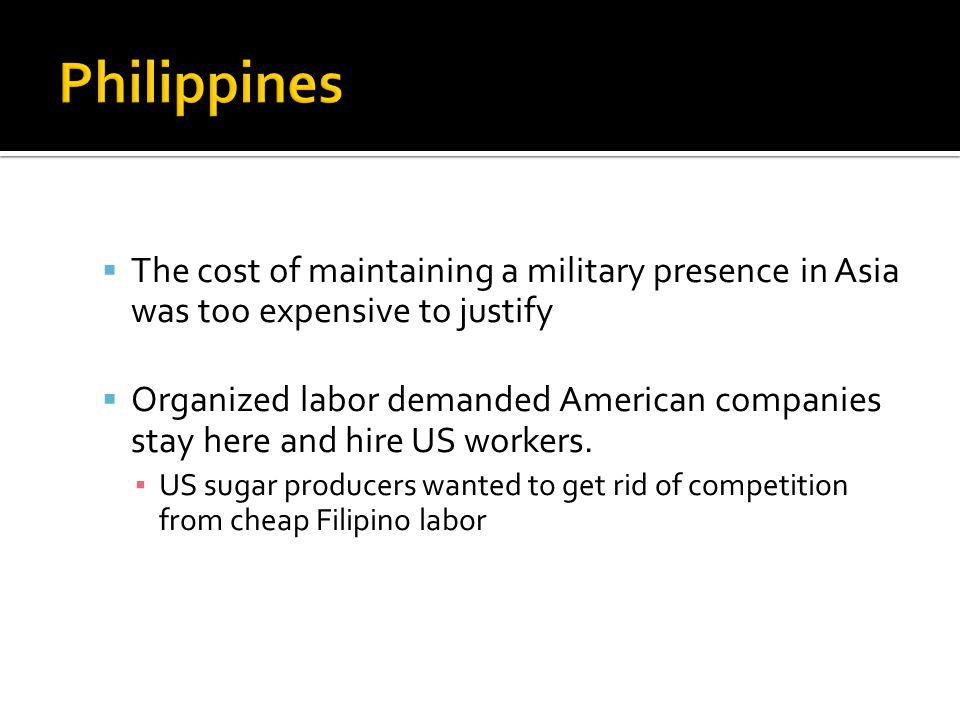 Philippines The cost of maintaining a military presence in Asia was too expensive to justify.