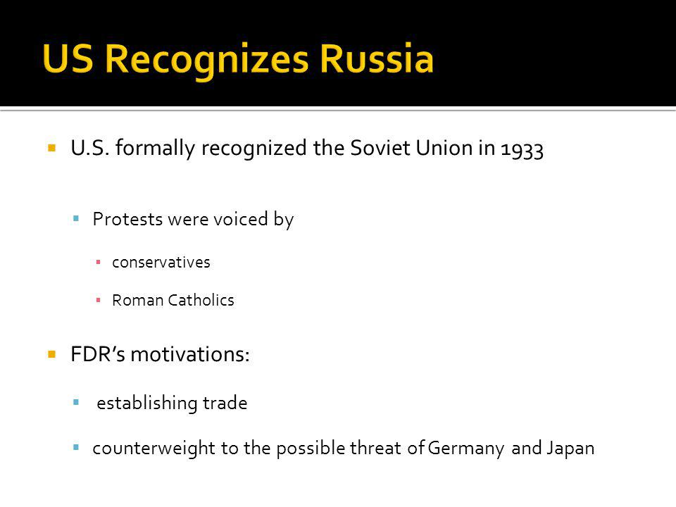 US Recognizes Russia U.S. formally recognized the Soviet Union in 1933