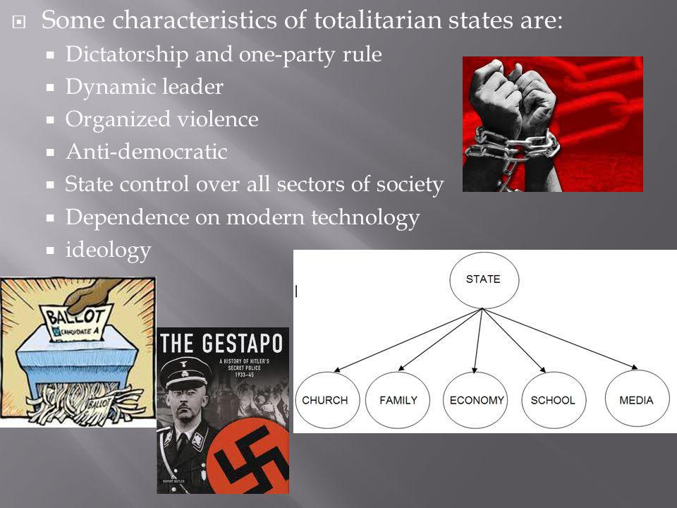 Some characteristics of totalitarian states are: