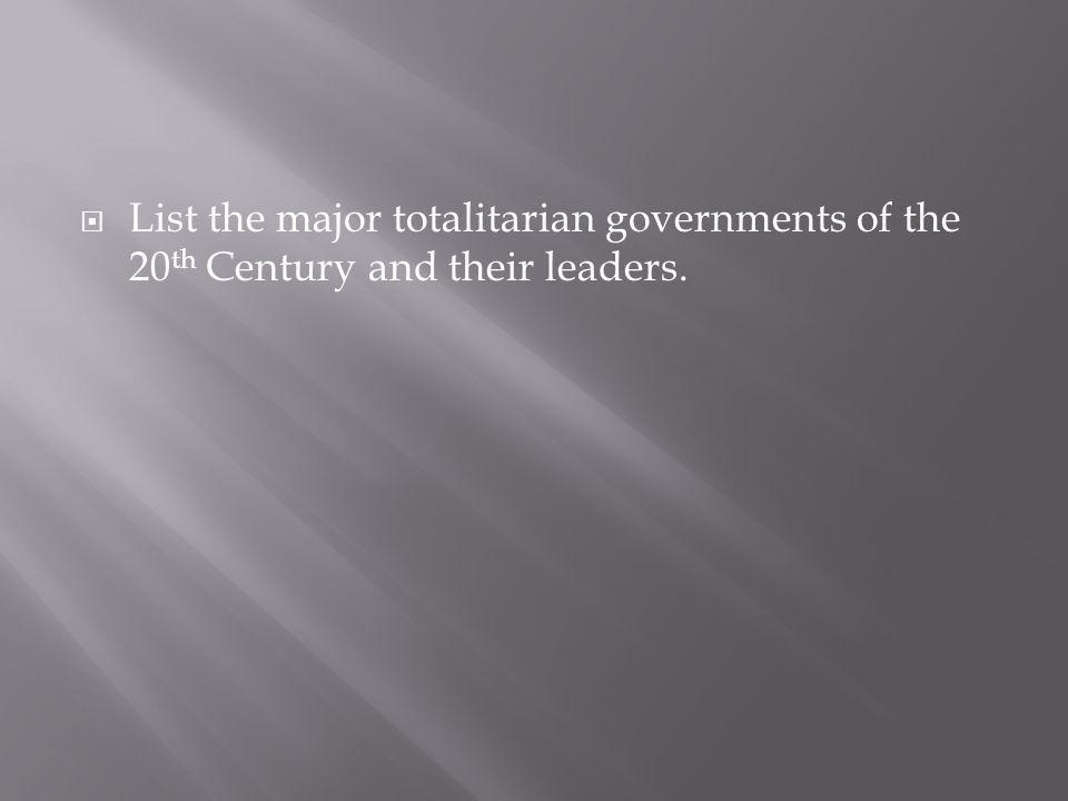 List the major totalitarian governments of the 20th Century and their leaders.