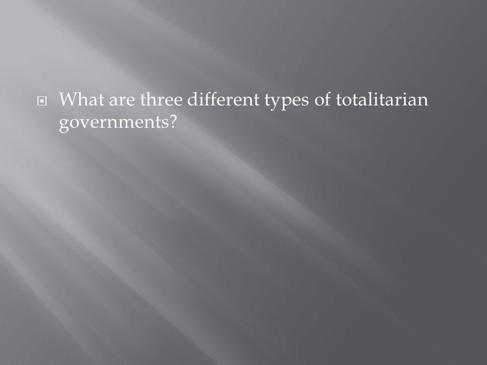 What are three different types of totalitarian governments