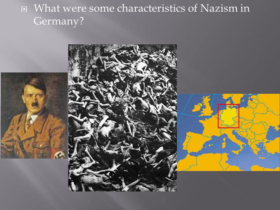 What were some characteristics of Nazism in Germany