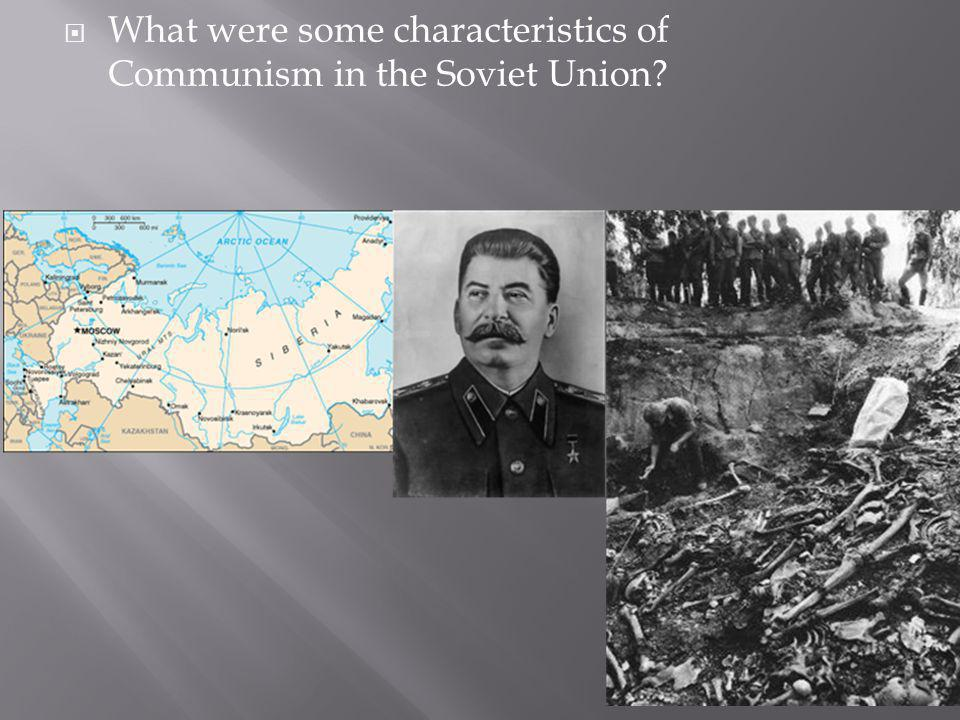 What were some characteristics of Communism in the Soviet Union