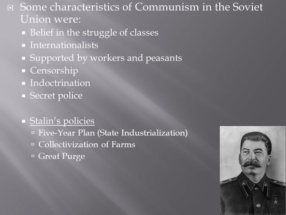 Some characteristics of Communism in the Soviet Union were: