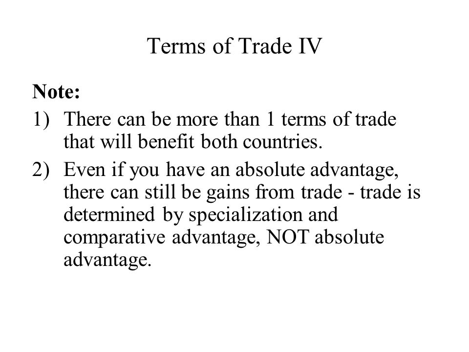 Terms of Trade IV Note: There can be more than 1 terms of trade that will benefit both countries.