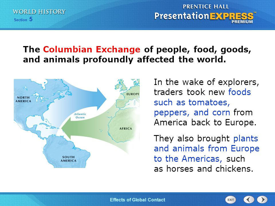 The Columbian Exchange of people, food, goods, and animals profoundly affected the world.