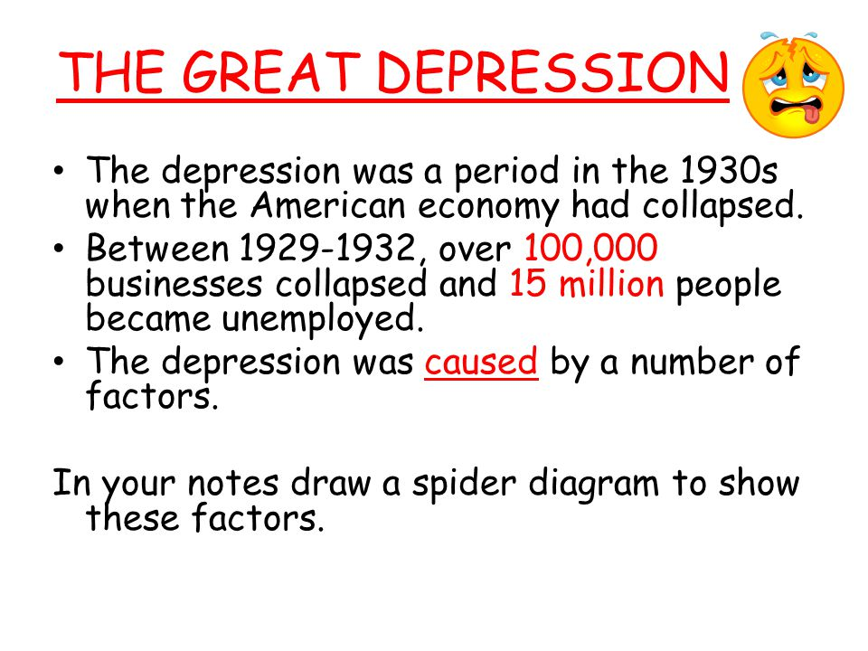 THE GREAT DEPRESSION The depression was a period in the 1930s when the American economy had collapsed.