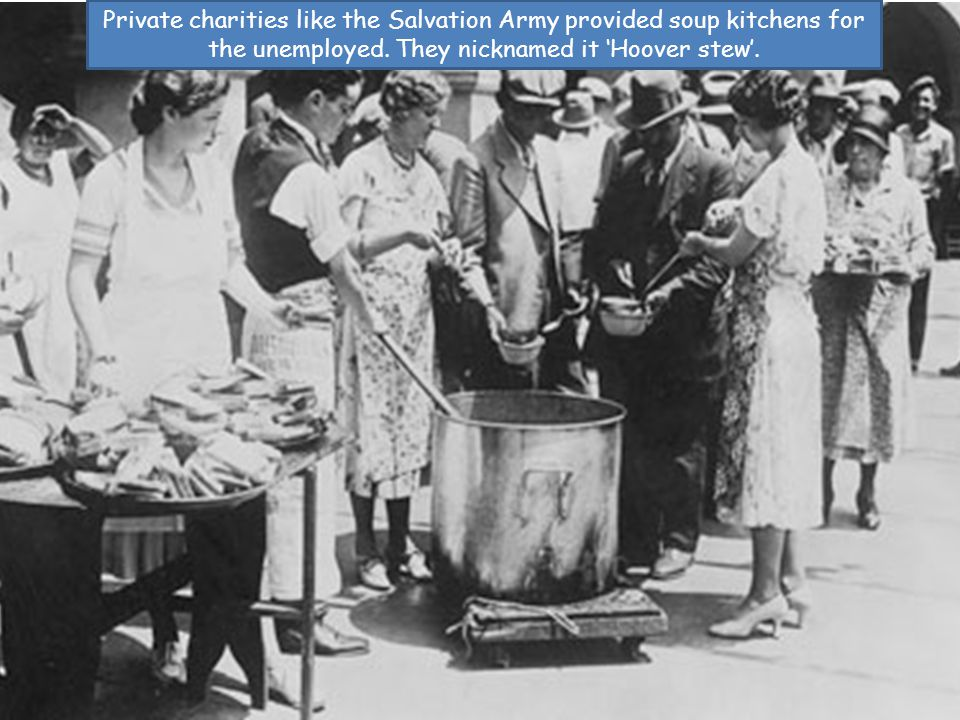 Private charities like the Salvation Army provided soup kitchens for the unemployed.