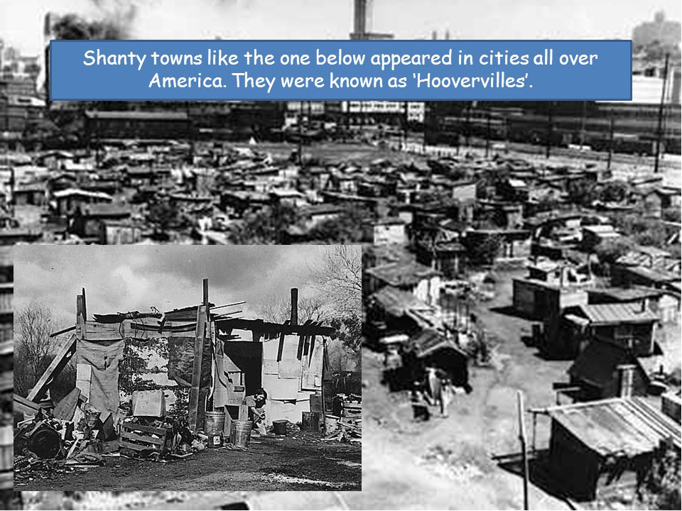 Shanty towns like the one below appeared in cities all over America