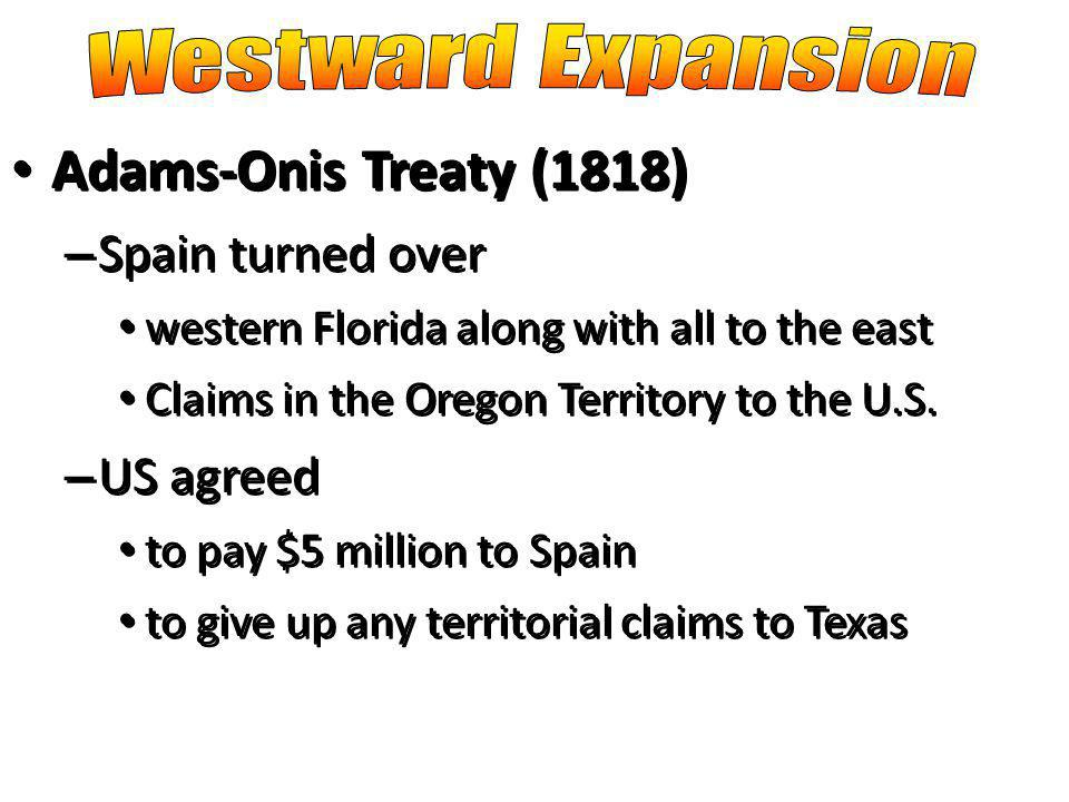 Adams-Onis Treaty (1818) Westward Expansion Spain turned over