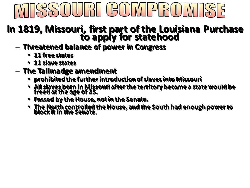 MISSOURI COMPROMISE In 1819, Missouri, first part of the Louisiana Purchase to apply for statehood.