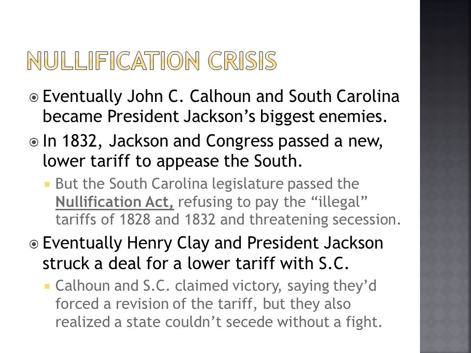 Nullification Crisis Eventually John C. Calhoun and South Carolina became President Jackson's biggest enemies.