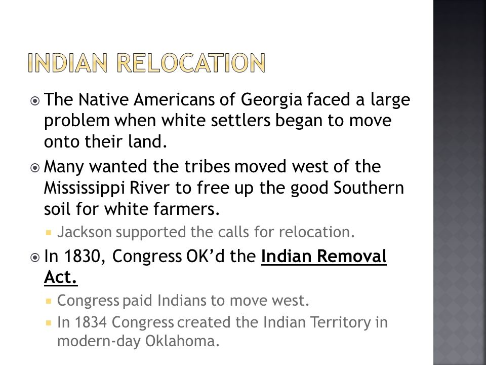 Indian Relocation The Native Americans of Georgia faced a large problem when white settlers began to move onto their land.