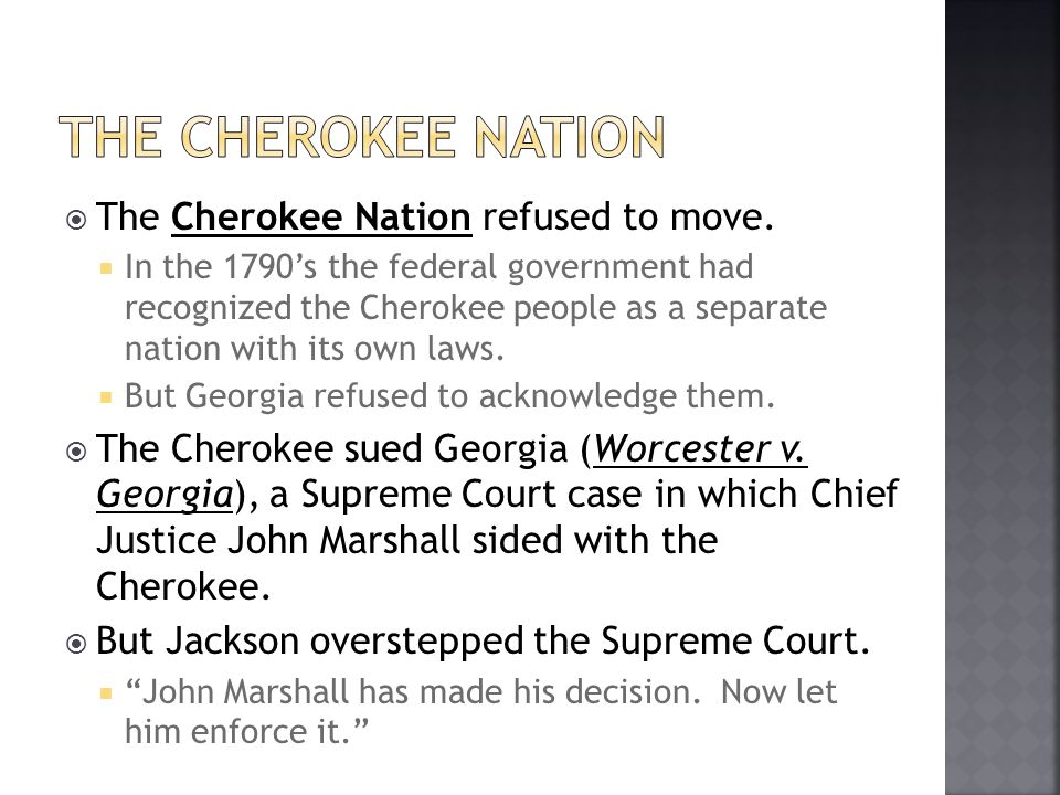 The Cherokee Nation The Cherokee Nation refused to move.