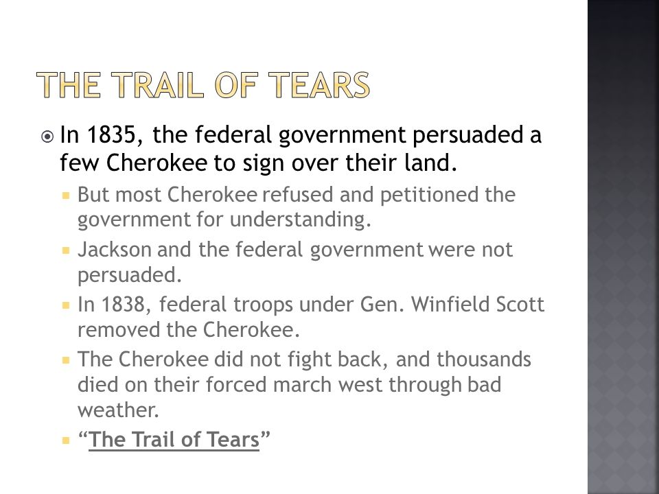 The trail of Tears In 1835, the federal government persuaded a few Cherokee to sign over their land.