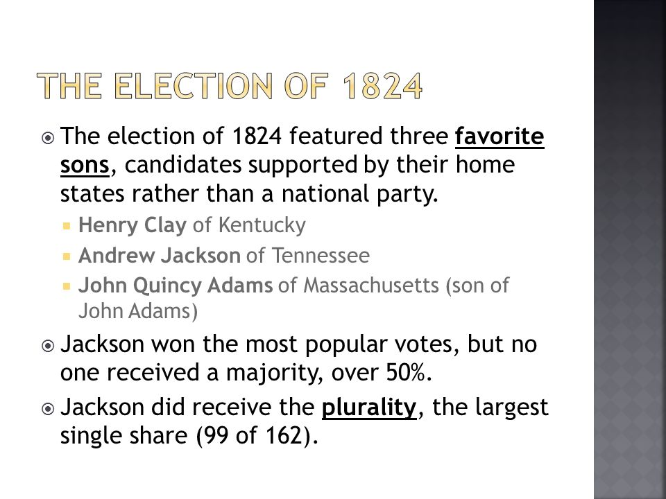 The election of 1824 The election of 1824 featured three favorite sons, candidates supported by their home states rather than a national party.