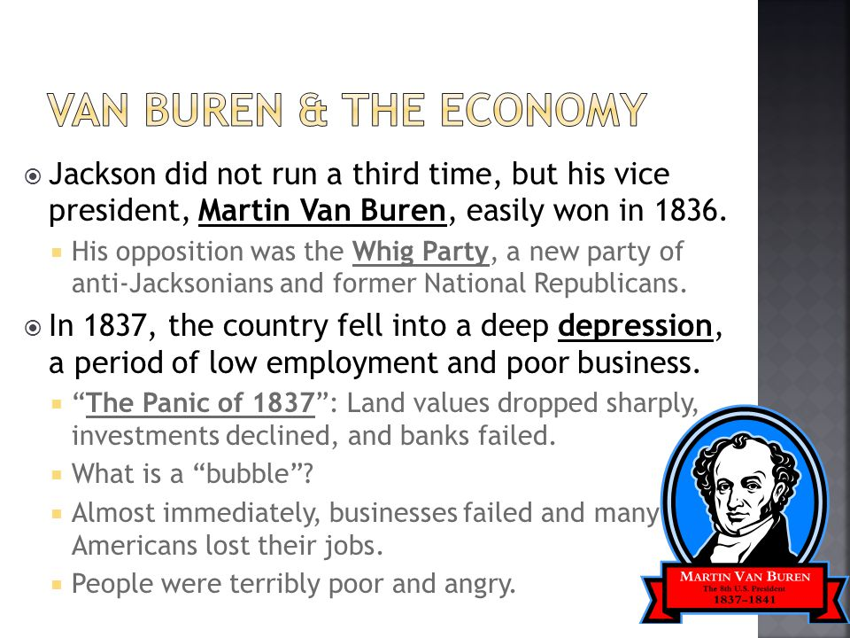 Van Buren & the Economy Jackson did not run a third time, but his vice president, Martin Van Buren, easily won in