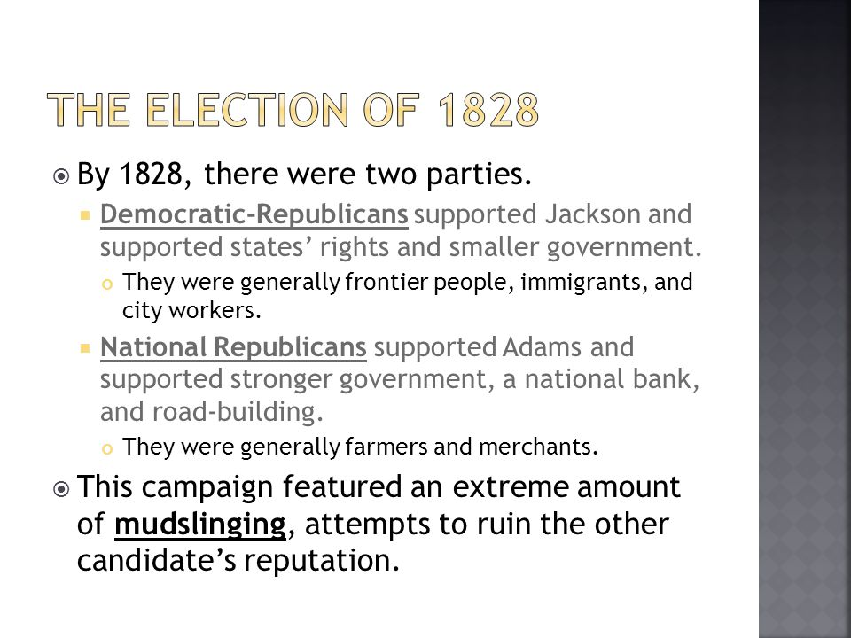 The election of 1828 By 1828, there were two parties.