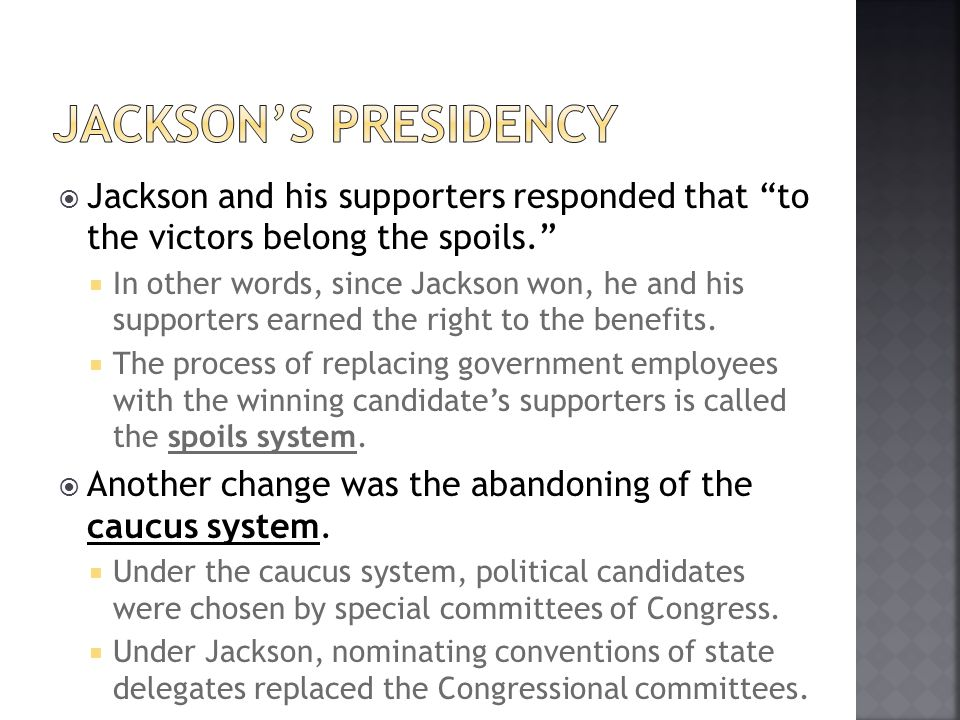 Jackson's presidency Jackson and his supporters responded that to the victors belong the spoils.