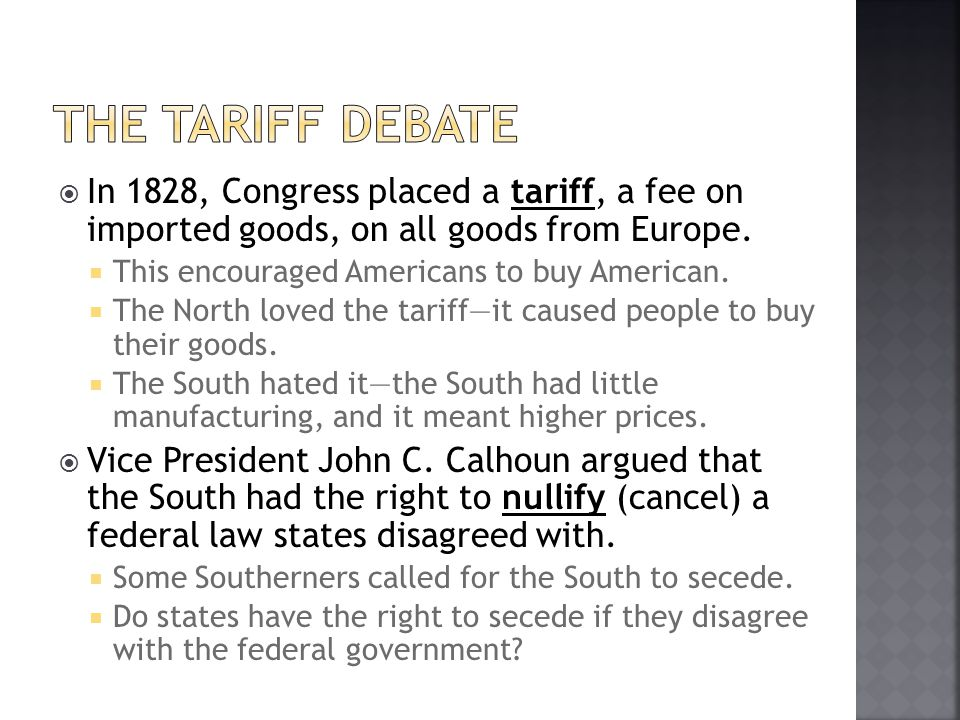 The Tariff Debate In 1828, Congress placed a tariff, a fee on imported goods, on all goods from Europe.