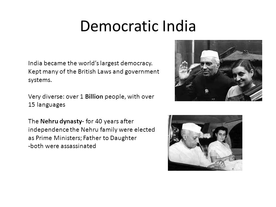 Democratic India India became the world's largest democracy. Kept many of the British Laws and government systems.