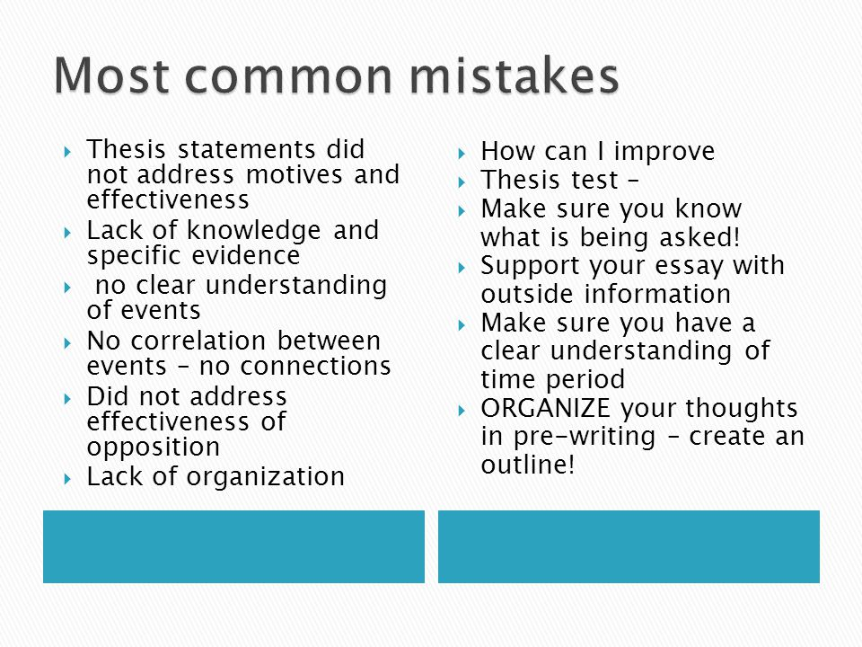 Most common mistakes Thesis statements did not address motives and effectiveness. Lack of knowledge and specific evidence.