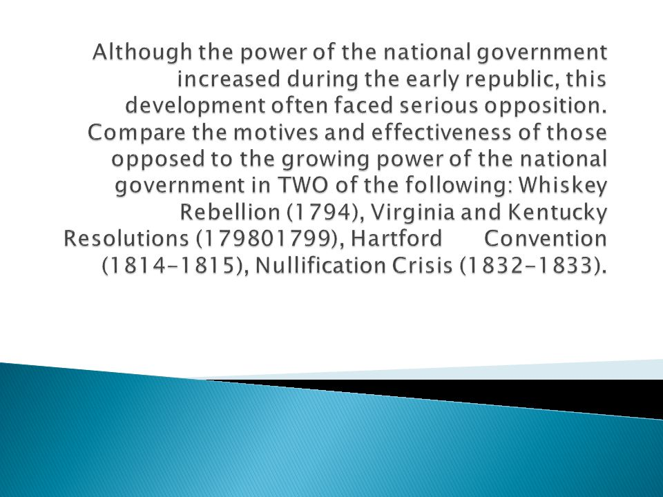Although the power of the national government increased during the early republic, this development often faced serious opposition.