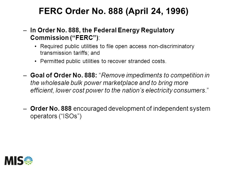 FERC Order No. 888 (April 24, 1996) In Order No. 888, the Federal Energy Regulatory Commission ( FERC ):