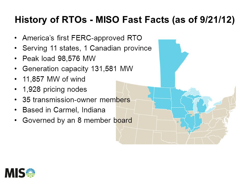 History of RTOs - MISO Fast Facts (as of 9/21/12)
