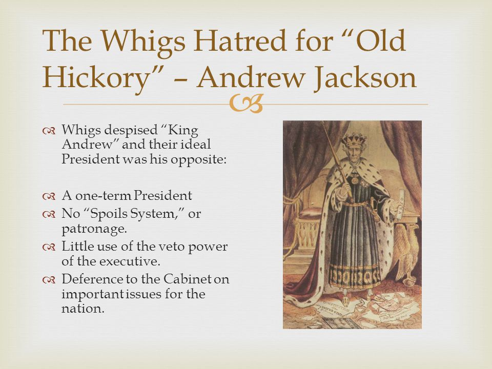 The Whigs Hatred for Old Hickory – Andrew Jackson