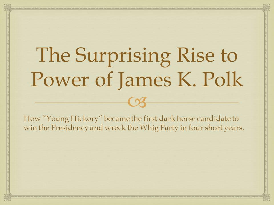 The Surprising Rise to Power of James K. Polk