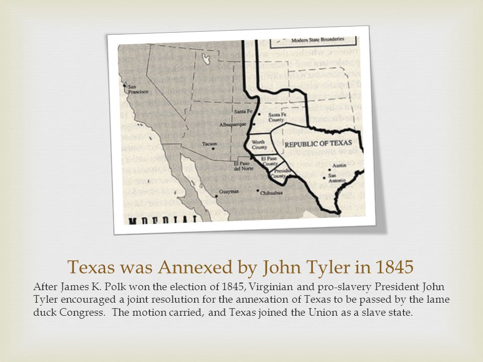 Texas was Annexed by John Tyler in 1845