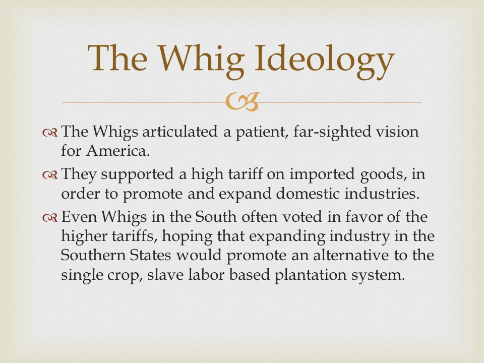 The Whig Ideology The Whigs articulated a patient, far-sighted vision for America.