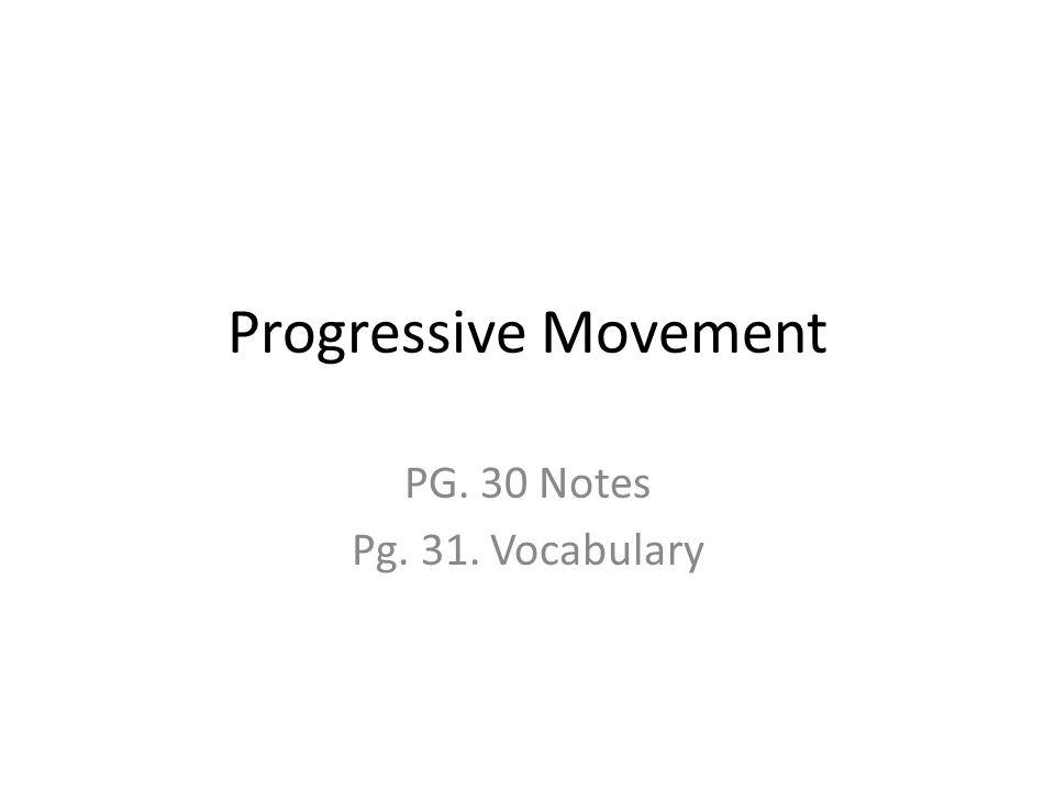 Progressive Movement PG. 30 Notes Pg. 31. Vocabulary