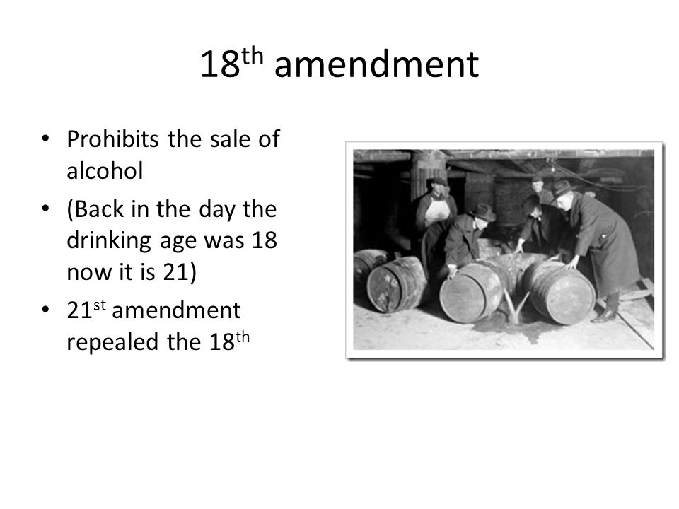 18th amendment Prohibits the sale of alcohol