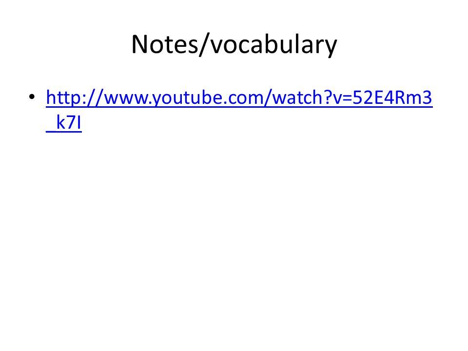 Notes/vocabulary http://www.youtube.com/watch v=52E4Rm3_k7I