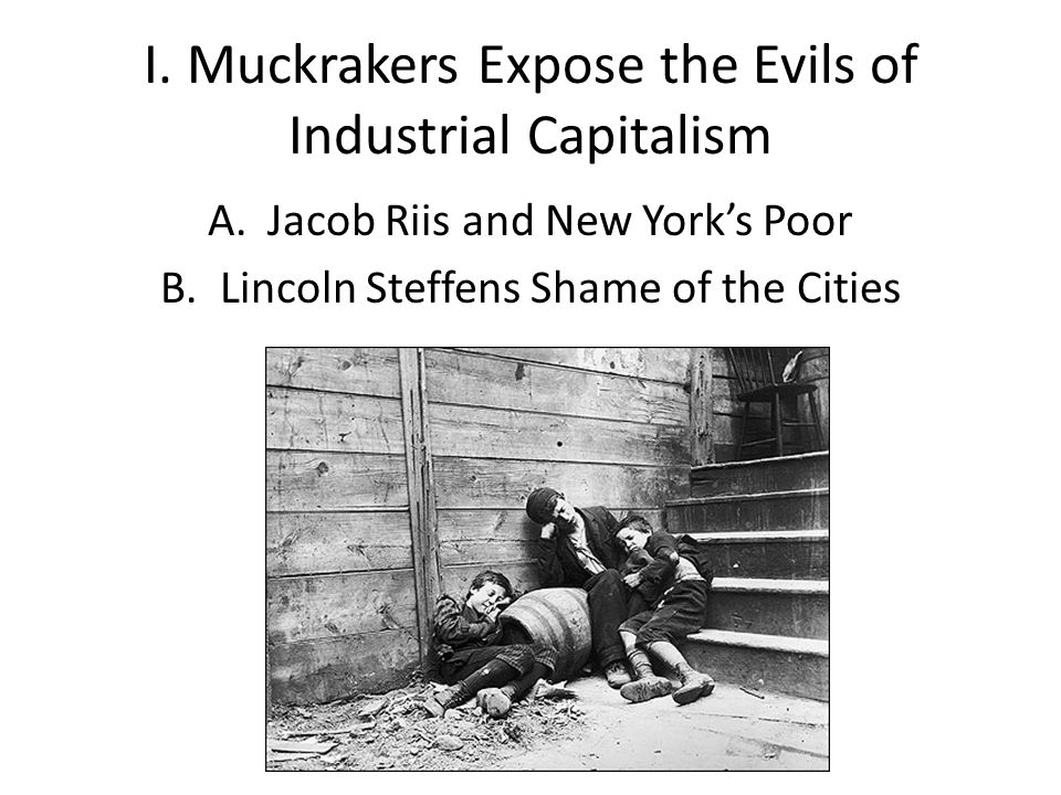 I. Muckrakers Expose the Evils of Industrial Capitalism
