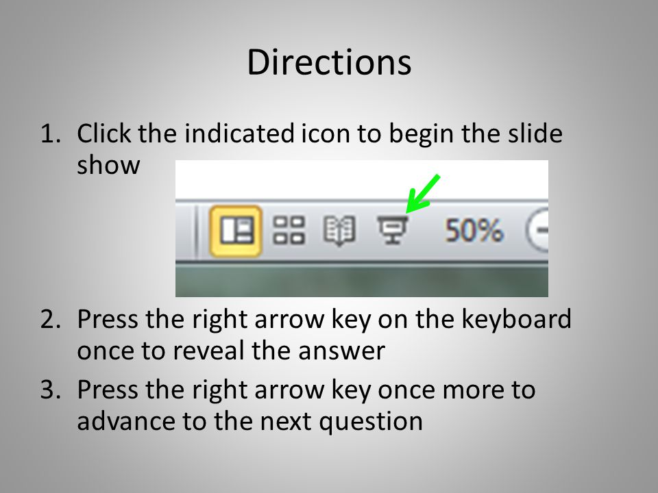 Directions Click the indicated icon to begin the slide show