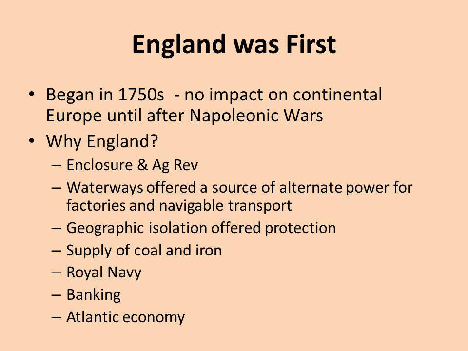 England was First Began in 1750s - no impact on continental Europe until after Napoleonic Wars. Why England