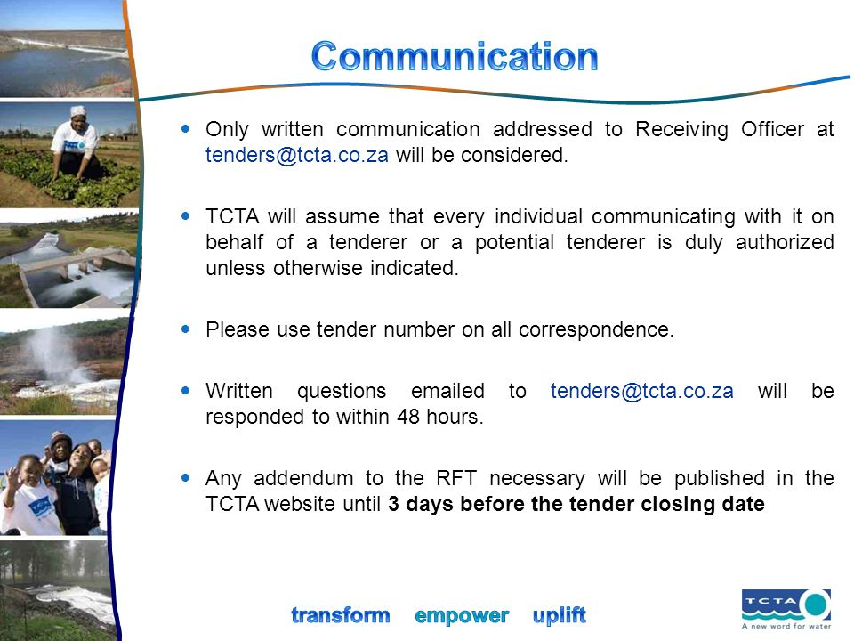 Communication Only written communication addressed to Receiving Officer at tenders@tcta.co.za will be considered.
