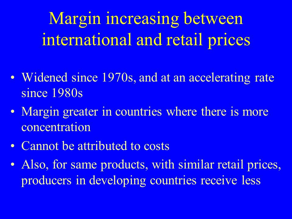 Margin increasing between international and retail prices