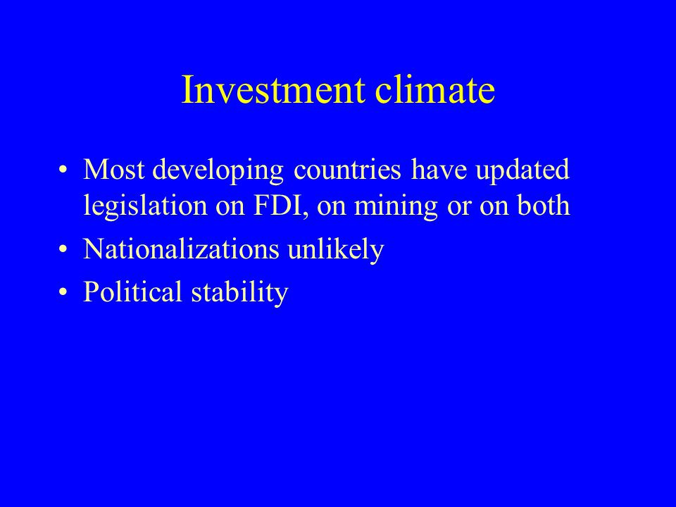 Investment climate Most developing countries have updated legislation on FDI, on mining or on both.