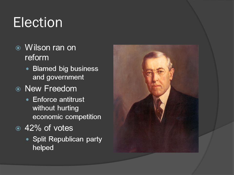 Election Wilson ran on reform New Freedom 42% of votes