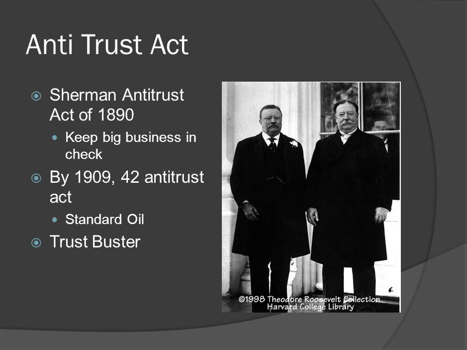 Anti Trust Act Sherman Antitrust Act of 1890 By 1909, 42 antitrust act