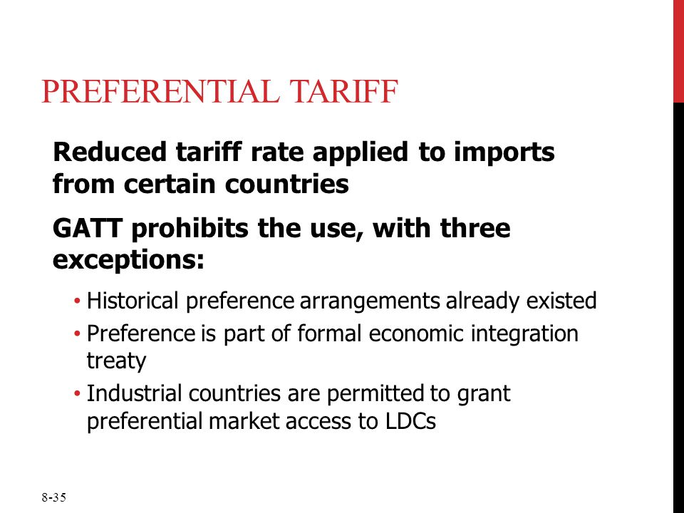 Preferential Tariff Reduced tariff rate applied to imports from certain countries. GATT prohibits the use, with three exceptions: