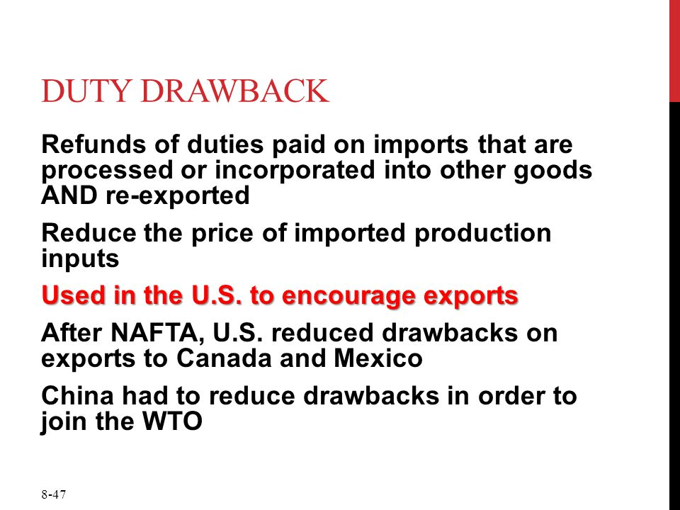 Duty Drawback Refunds of duties paid on imports that are processed or incorporated into other goods AND re-exported.